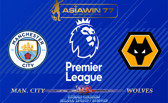Prediksi Skor Bola Manchester City vs Wolves 15 Januari 2019