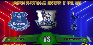 Prediksi Everton vs Tottenham Hotspur 17 April 2021